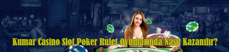 Kumarda Nasıl Kazanılır?, Casino Oyunlarında Nasıl Kazanılır?, Slot Oyunlarında Nasıl Kazanılır?, Slot Makinelerinde Kazanma, Pokerde Nasıl Kazanılır?, Rulette Nasıl Kazanılır?